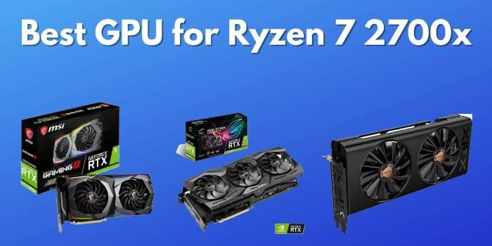 Best GPU for Ryzen 7 2700x