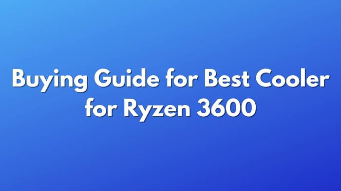 Buying Guide for Best Cooler for Ryzen 3600